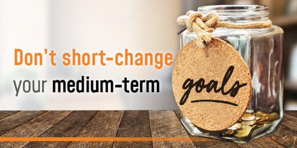 Dont short change your medium term goals